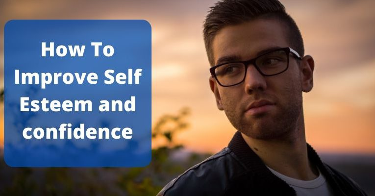 How To Improve Self Esteem And Confidence