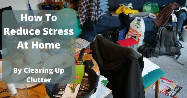 How To Reduce Stress At Home By Clearing Up Clutter