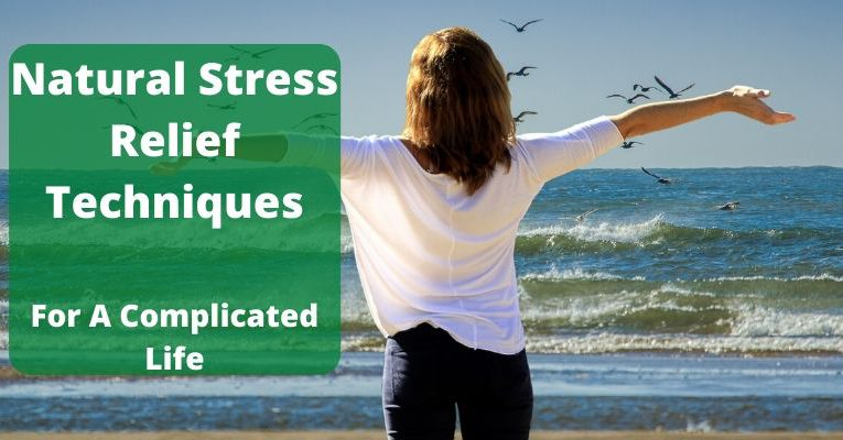 Natural Stress Relief Techniques for a Complicated Life