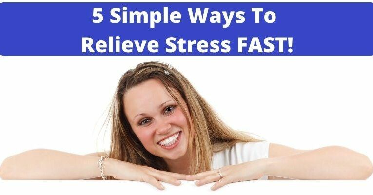 5 Simple Ways To Relieve Stress FAST!