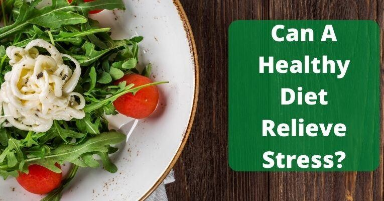 Can A Healthy Diet Relieve Stress?