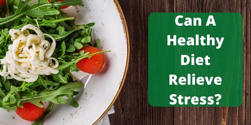 Can A Healthy Diet Relieve Stress_