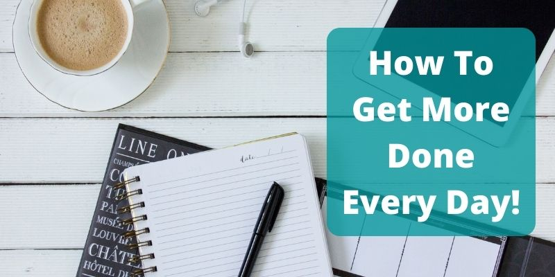How To Get More Done Every Day!